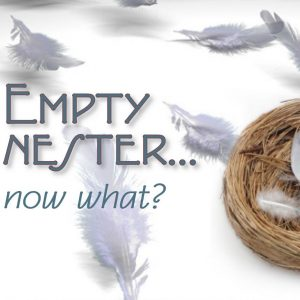 Empty Nesters...now what?